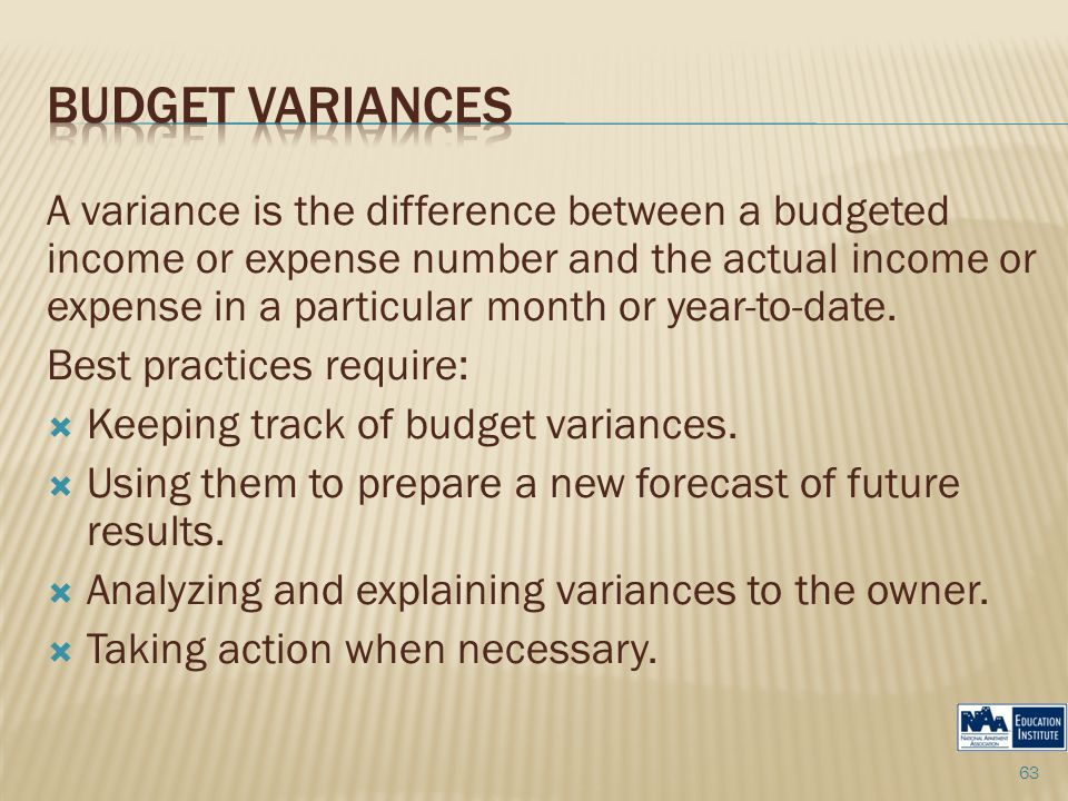 A variance is the difference between a budgeted income or expense number and the actual income or expense in a particular month or year-to-date.