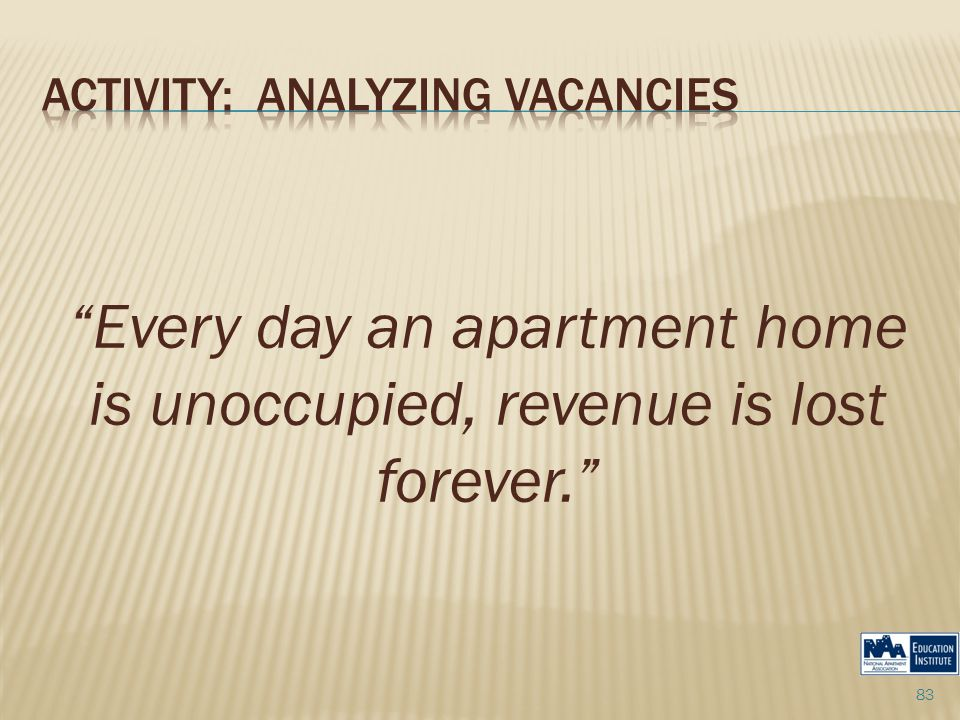 """Every day an apartment home is unoccupied, revenue is lost forever."" 83"