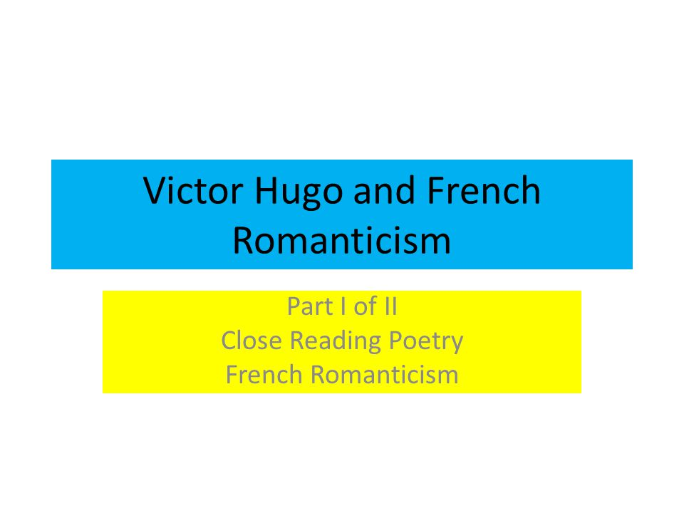 Victor Hugo and French Romanticism Part I of II Close Reading Poetry French Romanticism