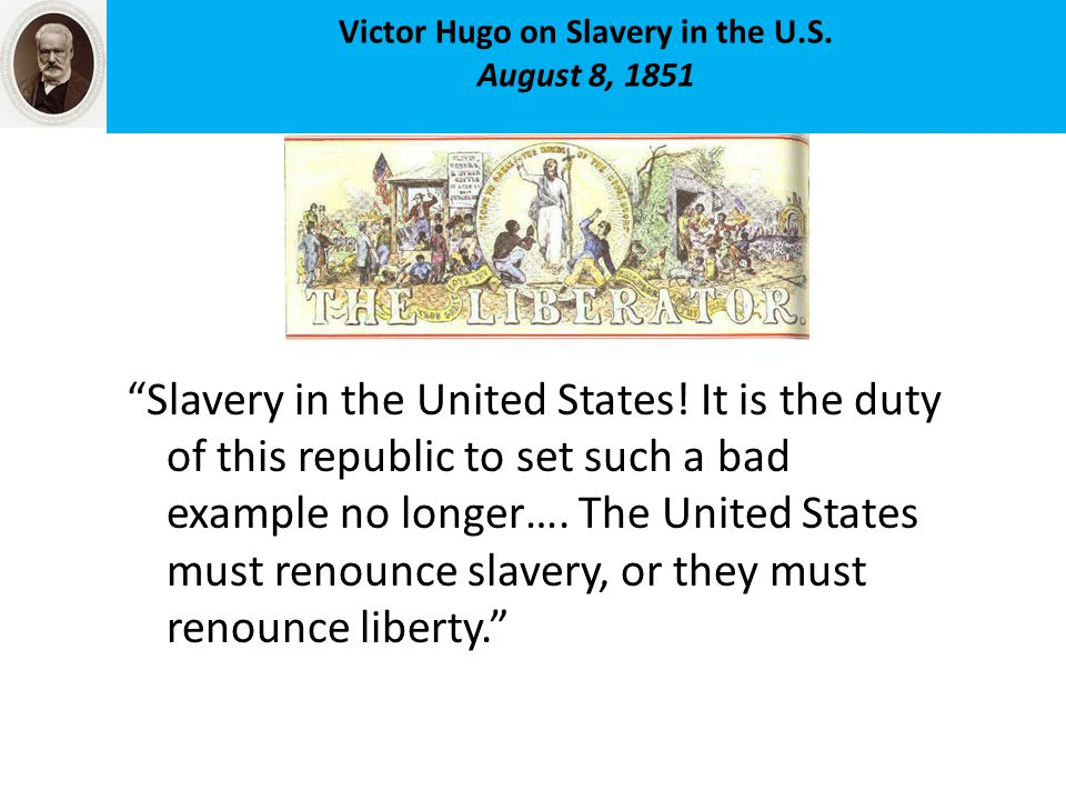 Victor Hugo on Slavery in the U.S. August 8, 1851 Slavery in the United States.