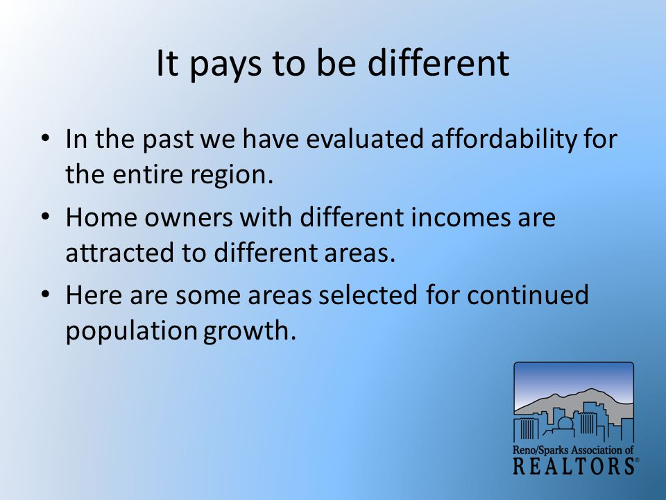 It pays to be different In the past we have evaluated affordability for the entire region.