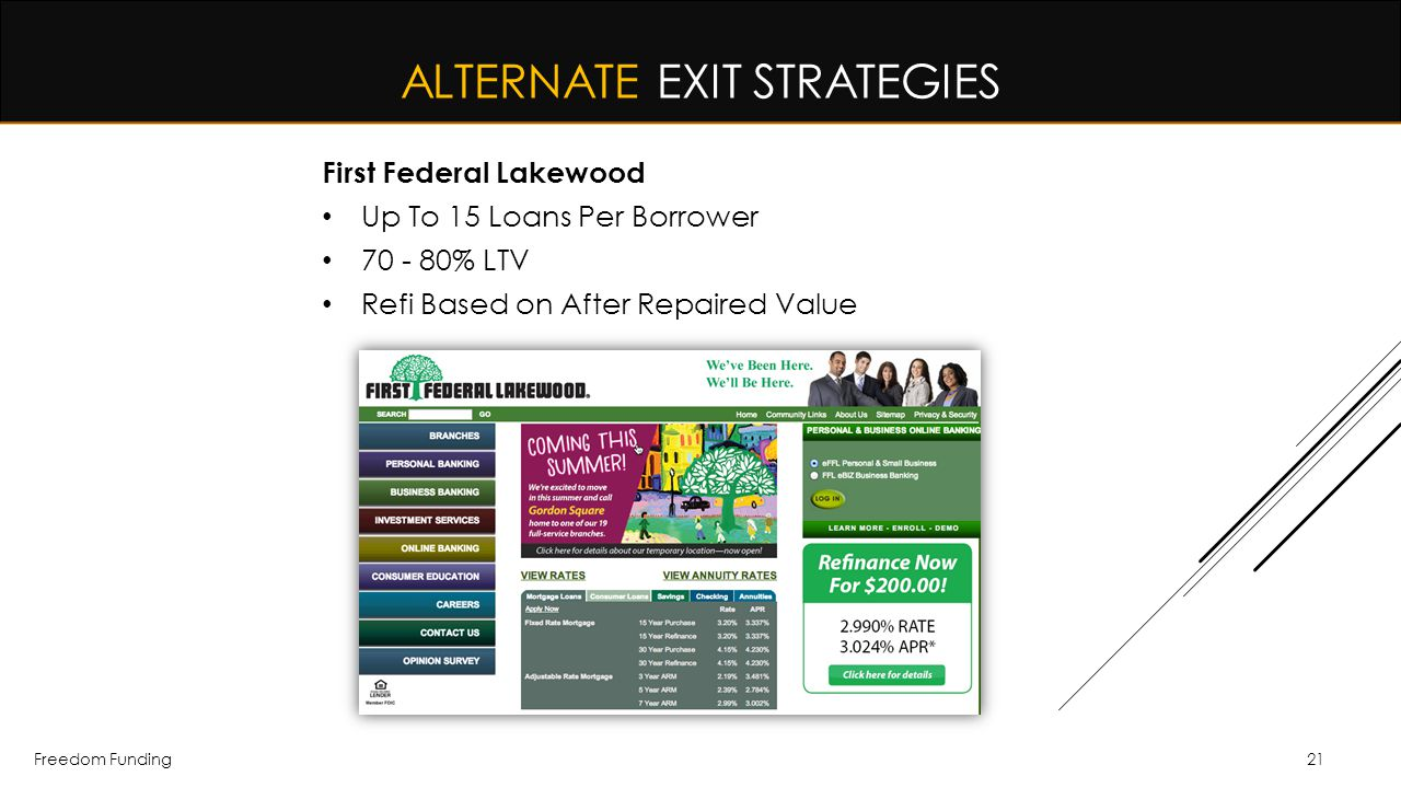 Freedom Funding21 First Federal Lakewood Up To 15 Loans Per Borrower 70 - 80% LTV Refi Based on After Repaired Value ALTERNATE EXIT STRATEGIES