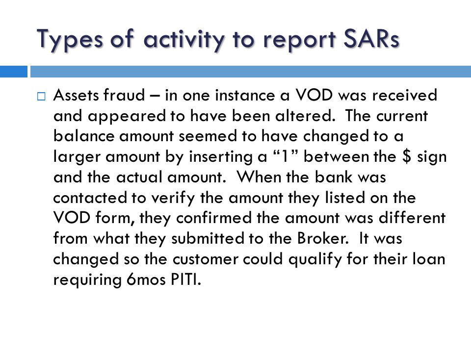 Types of activity to report SARs  Assets fraud – in one instance a VOD was received and appeared to have been altered.