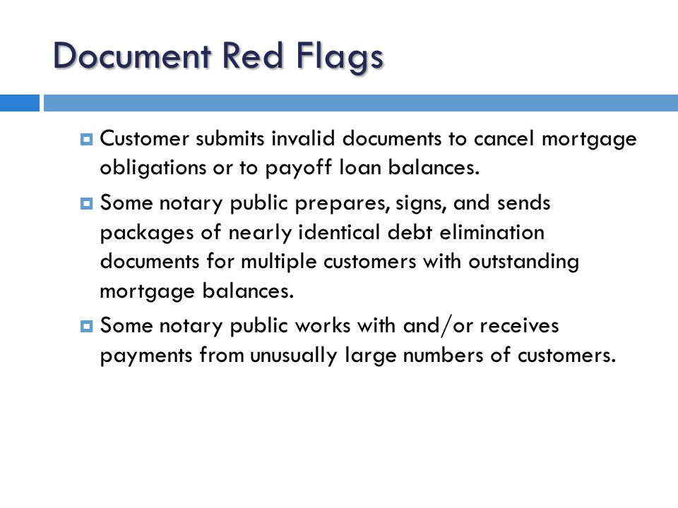Document Red Flags  Customer submits invalid documents to cancel mortgage obligations or to payoff loan balances.