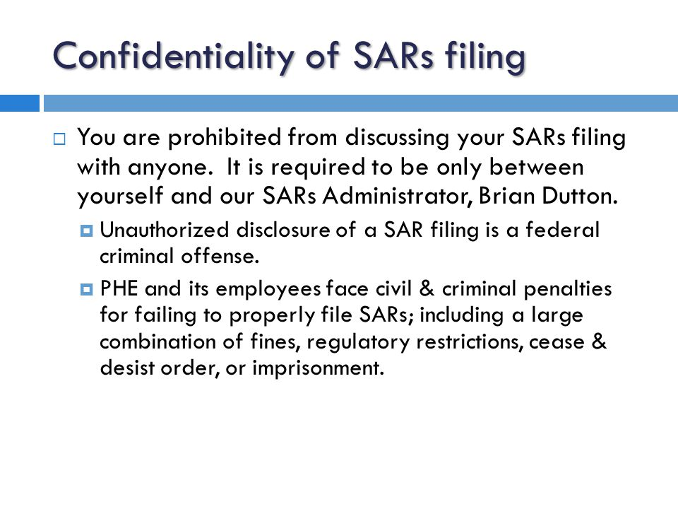 Confidentiality of SARs filing  You are prohibited from discussing your SARs filing with anyone.