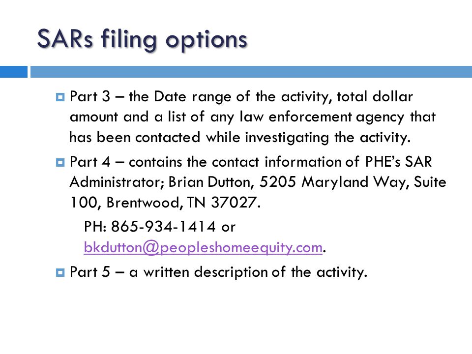 SARs filing options  Part 3 – the Date range of the activity, total dollar amount and a list of any law enforcement agency that has been contacted while investigating the activity.