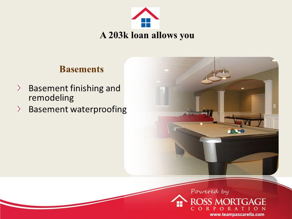 www.teampascarella.com Basement finishing and remodeling Basement waterproofing Basements A 203k loan allows you