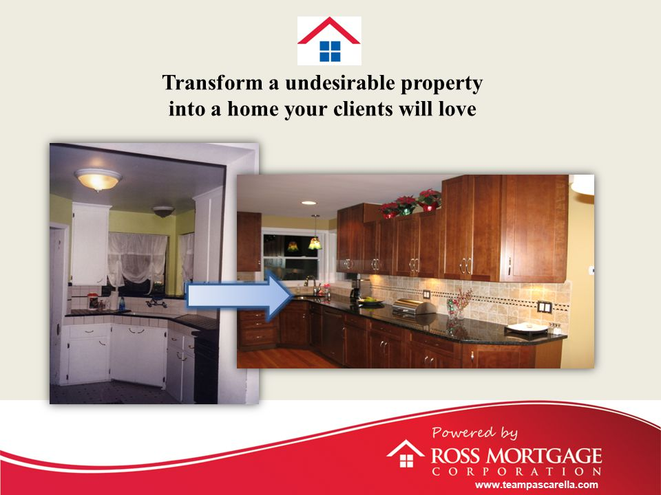 www.teampascarella.com Transform a undesirable property into a home your clients will love
