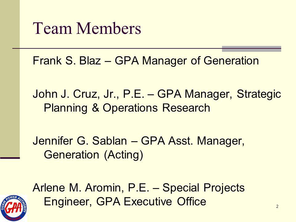 2 Team Members Frank S. Blaz – GPA Manager of Generation John J. Cruz, Jr., P.E. – GPA Manager, Strategic Planning & Operations Research Jennifer G. S