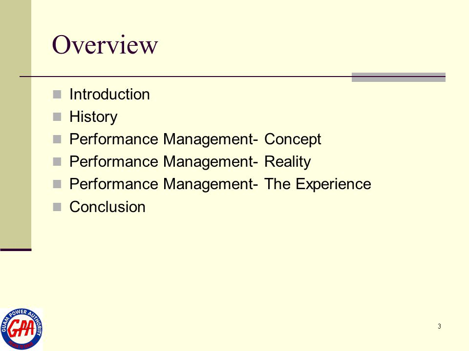 3 Overview Introduction History Performance Management- Concept Performance Management- Reality Performance Management- The Experience Conclusion