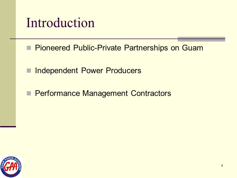 4 Introduction Pioneered Public-Private Partnerships on Guam Independent Power Producers Performance Management Contractors