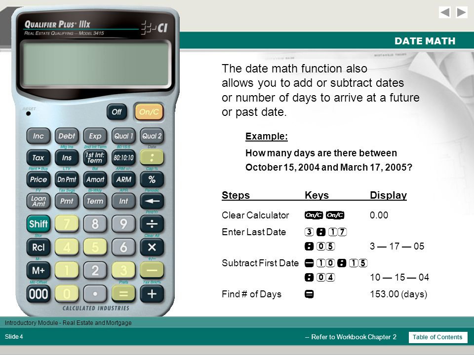 Introductory Module - Real Estate and Mortgage Slide 14 CALCULATING PAYMENTS StepsKeysDisplay But, if the borrower rounded up to make payments of $1,700 per month, how long would it take to pay off this loan.