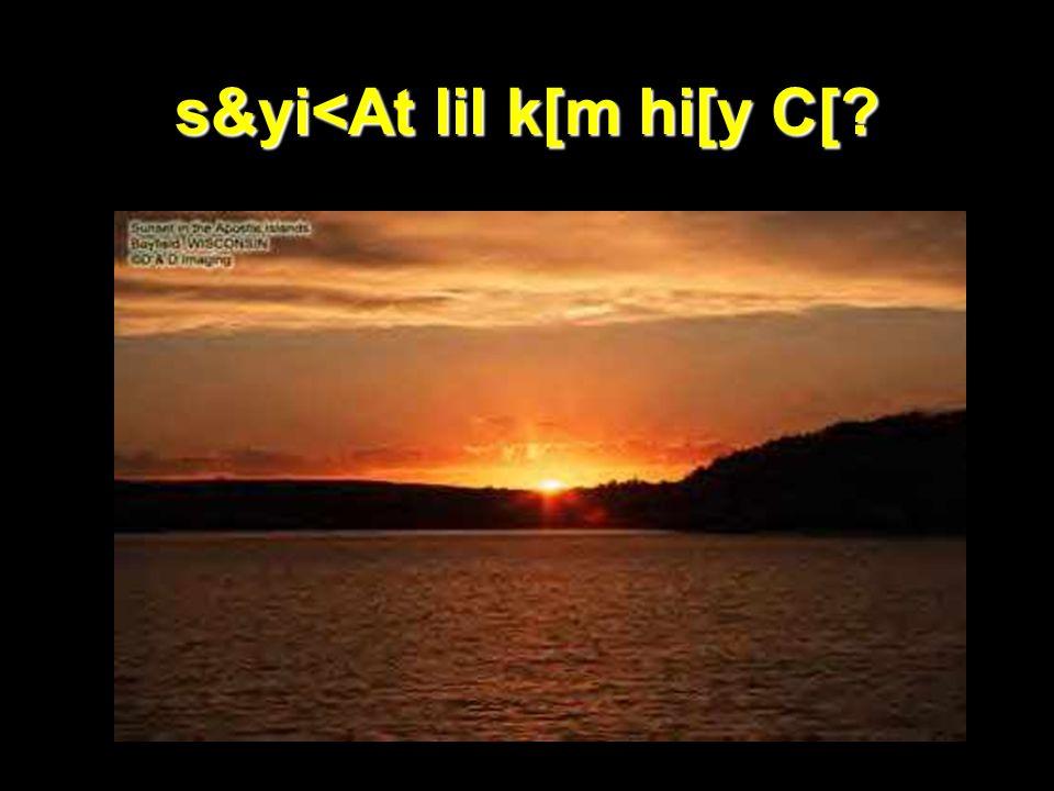 s&yi<At lil k[m hi[y C[?