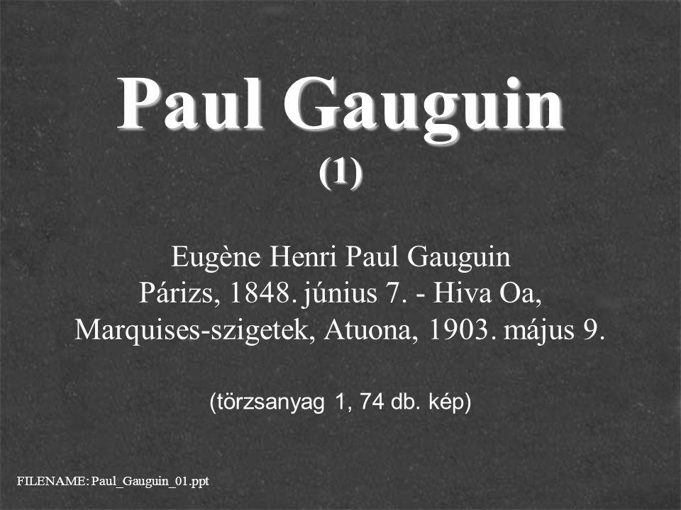 Paul Gauguin (1) FILENAME: Paul_Gauguin_01.ppt (törzsanyag 1, 74 db. kép) Eugène Henri Paul Gauguin Párizs, 1848. június 7. - Hiva Oa, Marquises-szige