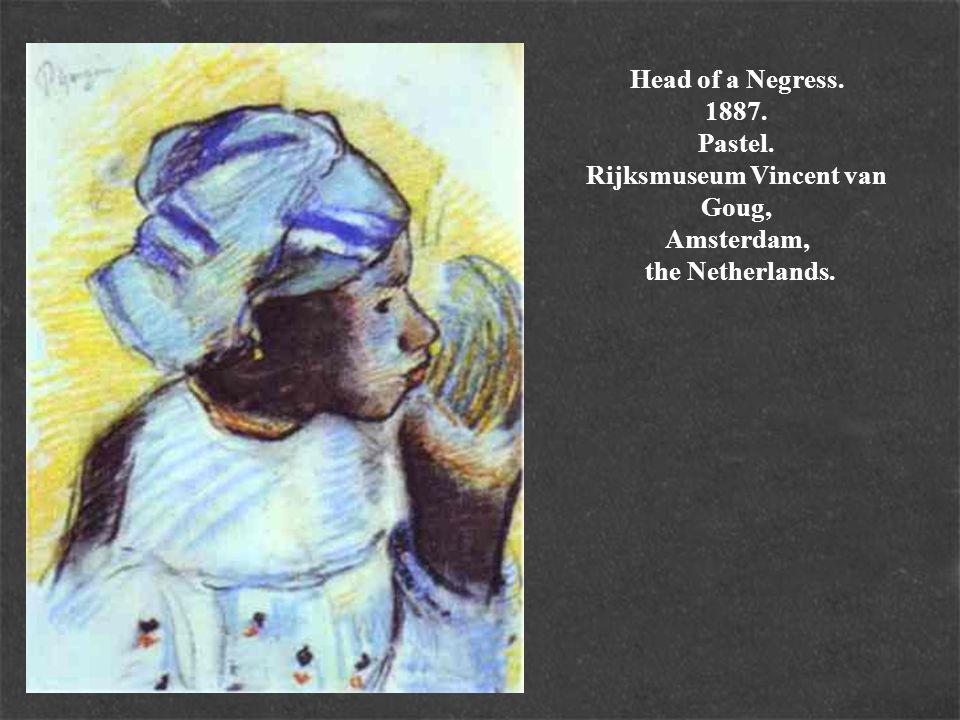 Head of a Negress. 1887. Pastel. Rijksmuseum Vincent van Goug, Amsterdam, the Netherlands.