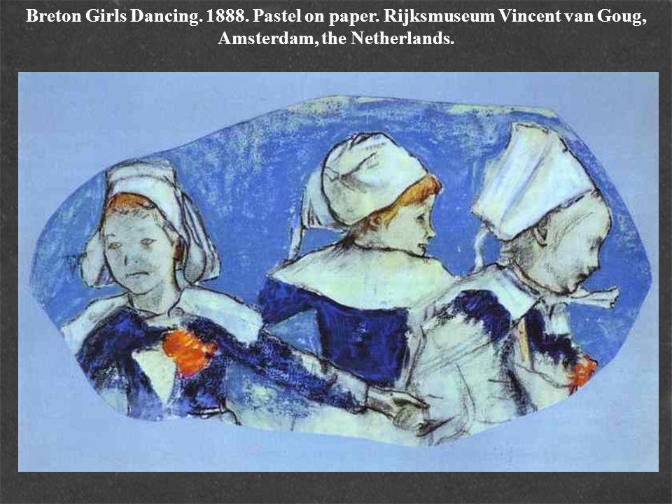 Breton Girls Dancing. 1888. Pastel on paper. Rijksmuseum Vincent van Goug, Amsterdam, the Netherlands.