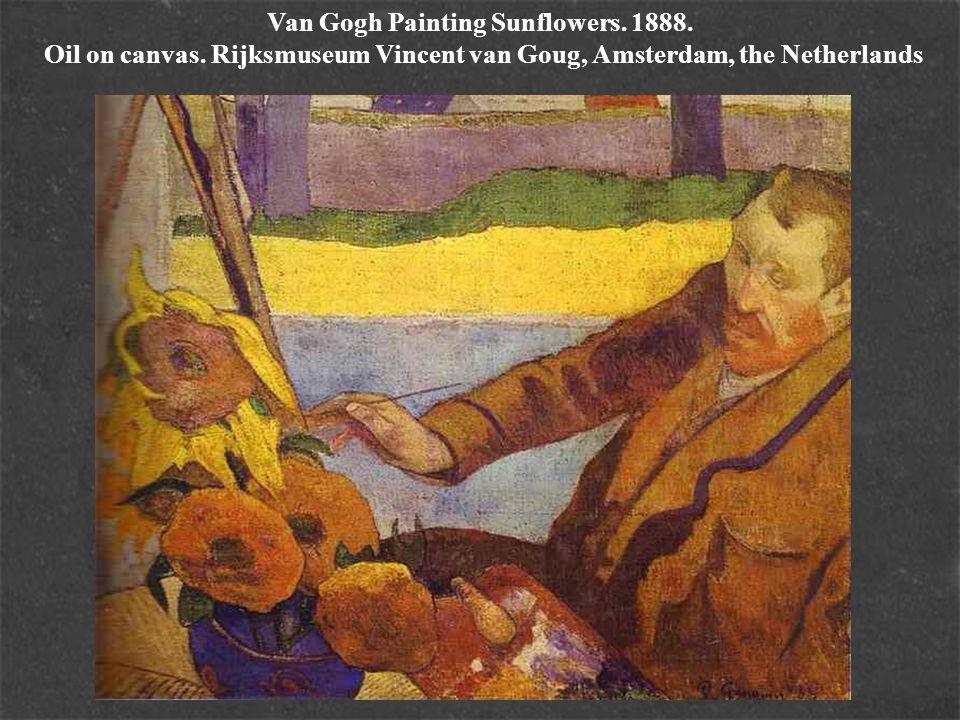 Van Gogh Painting Sunflowers. 1888. Oil on canvas. Rijksmuseum Vincent van Goug, Amsterdam, the Netherlands