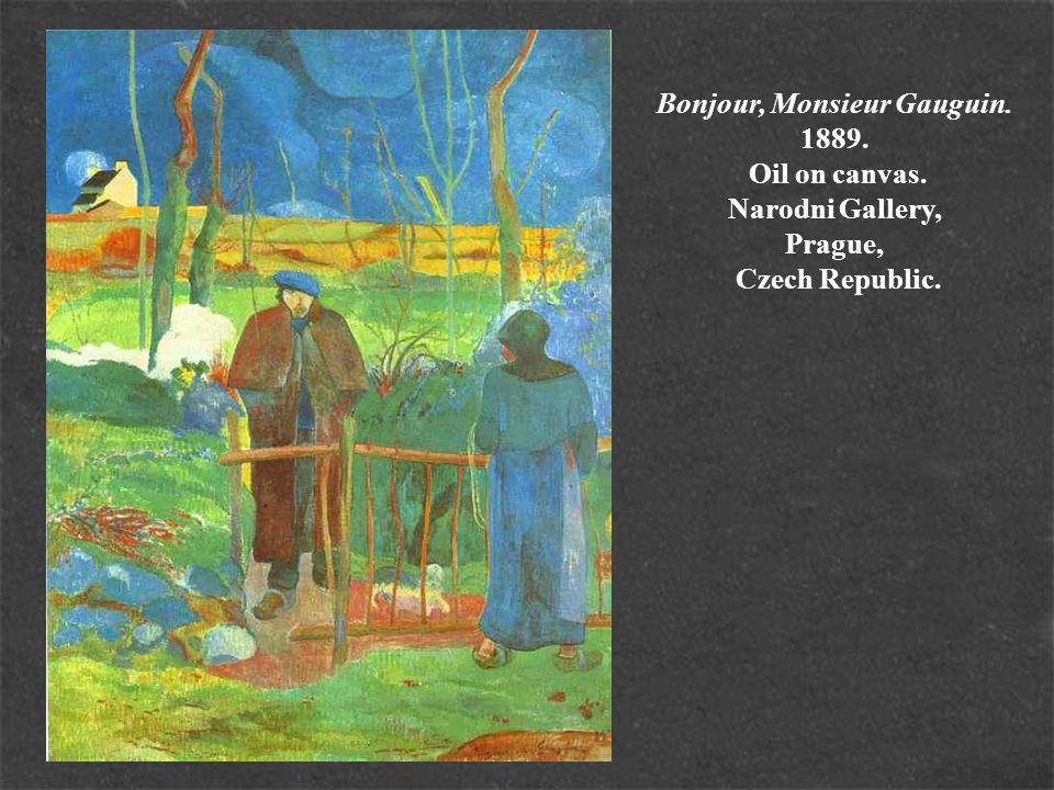 Bonjour, Monsieur Gauguin. 1889. Oil on canvas. Narodni Gallery, Prague, Czech Republic.