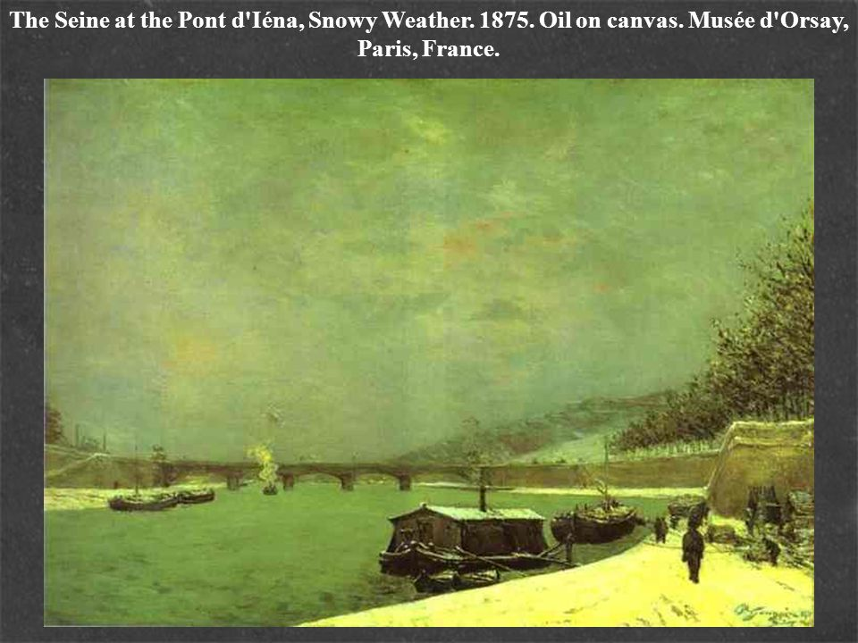 The Seine at the Pont d Iéna, Snowy Weather. 1875. Oil on canvas. Musée d Orsay, Paris, France.