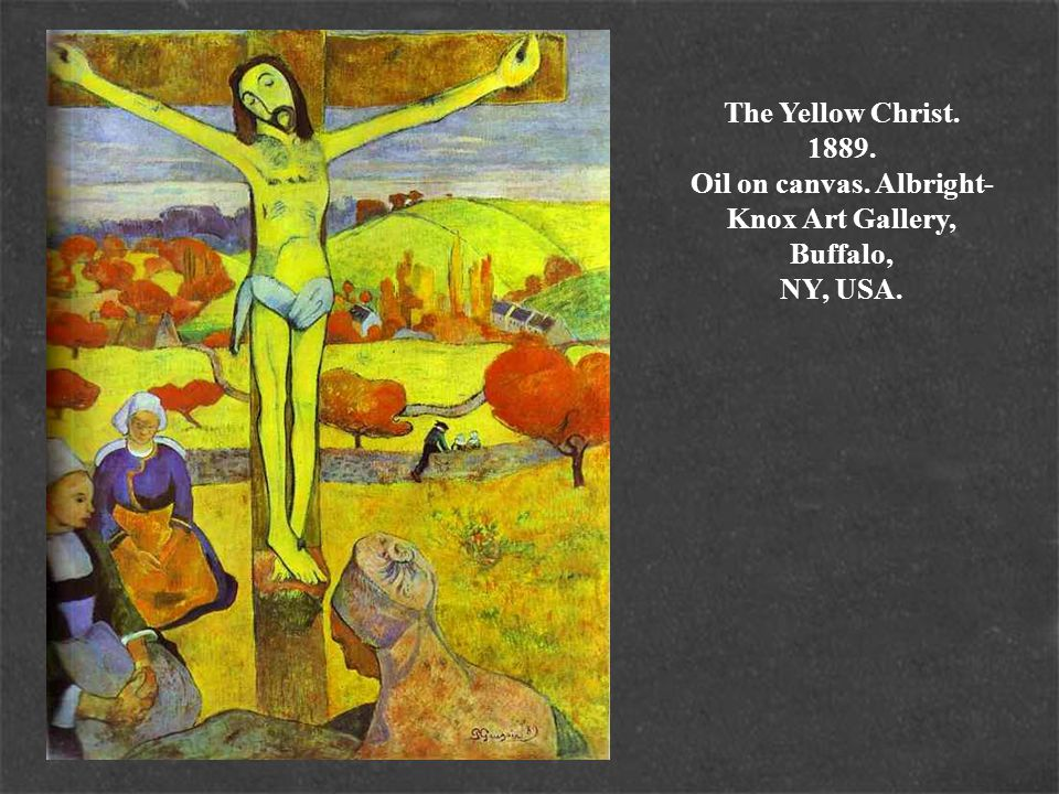The Yellow Christ. 1889. Oil on canvas. Albright- Knox Art Gallery, Buffalo, NY, USA.