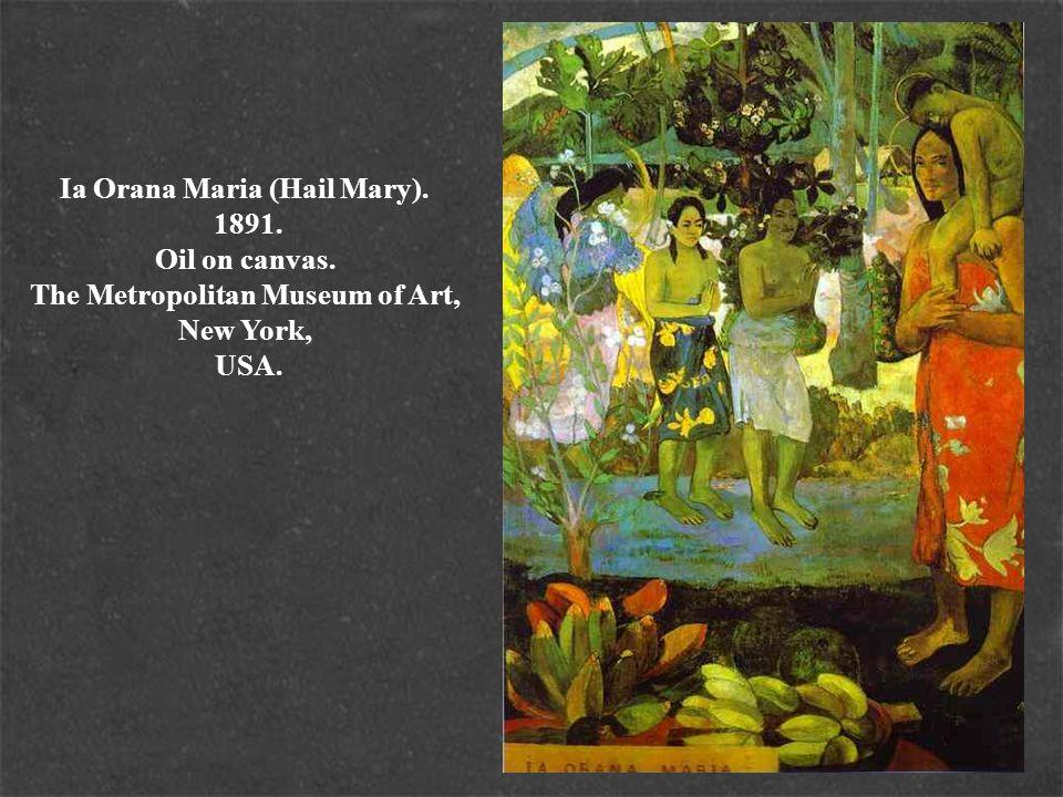 Ia Orana Maria (Hail Mary). 1891. Oil on canvas. The Metropolitan Museum of Art, New York, USA.