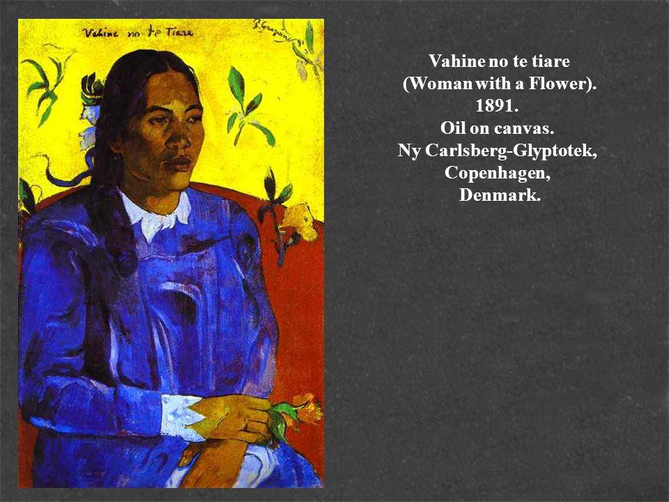 Vahine no te tiare (Woman with a Flower). 1891. Oil on canvas. Ny Carlsberg-Glyptotek, Copenhagen, Denmark.
