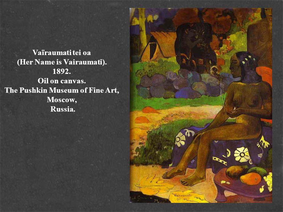 Vaïraumati tei oa (Her Name is Vairaumati). 1892. Oil on canvas. The Pushkin Museum of Fine Art, Moscow, Russia.
