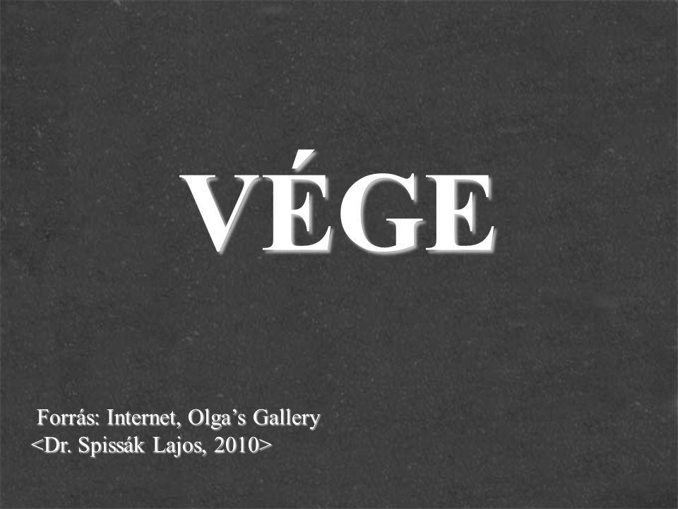 VÉGE Forrás: Internet, Olga's Gallery Forrás: Internet, Olga's Gallery