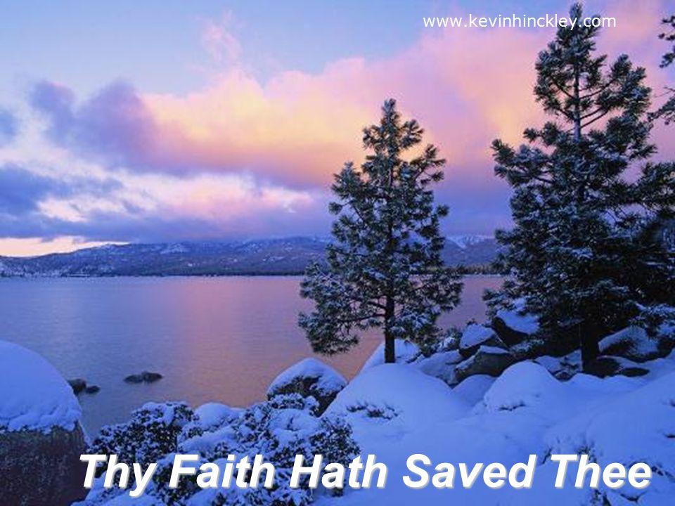 Thy Faith Hath Saved Thee www.kevinhinckley.com