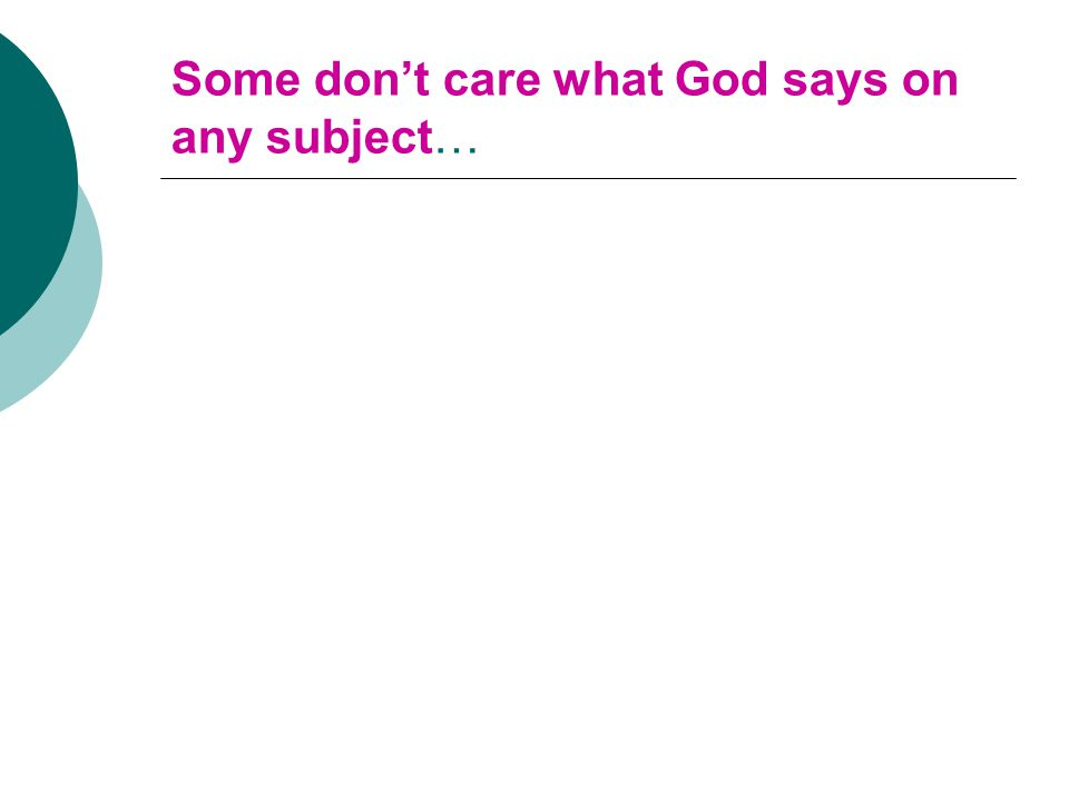 Some don't care what God says on any subject…