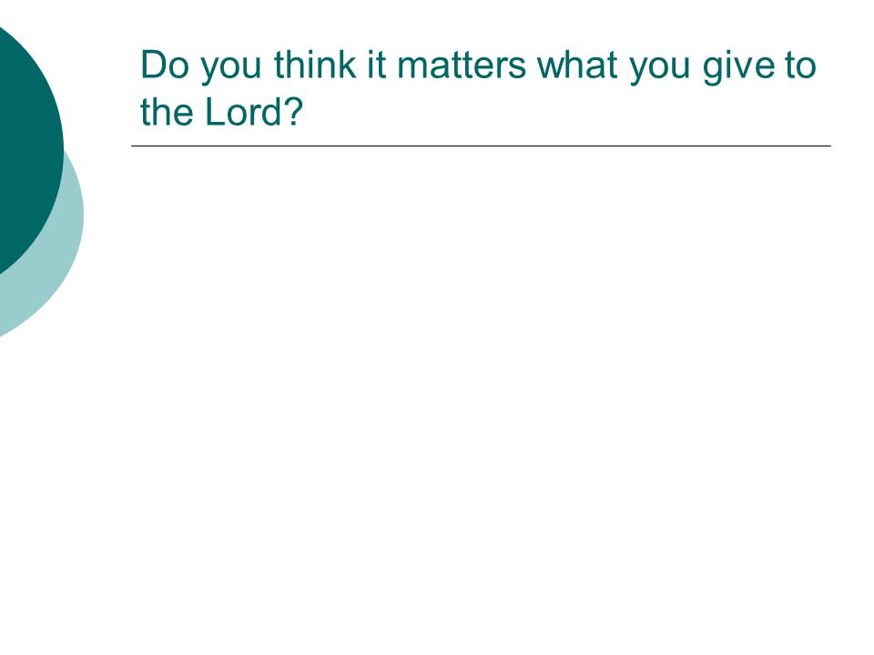 Do you think it matters what you give to the Lord