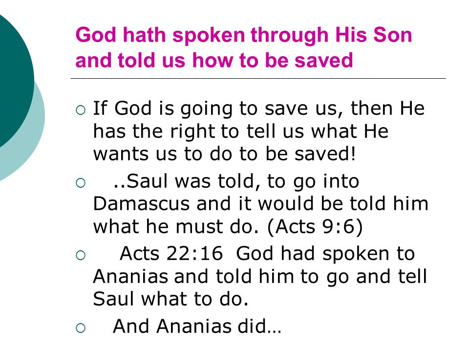 God hath spoken through His Son and told us how to be saved  If God is going to save us, then He has the right to tell us what He wants us to do to be saved.