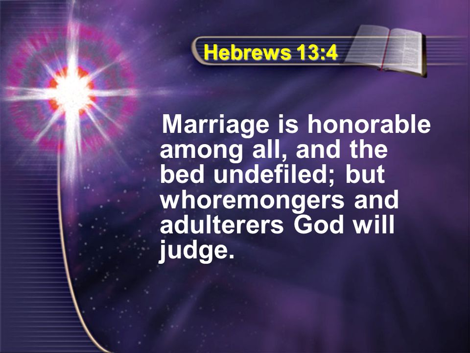Hebrews 13:4 Marriage is honorable among all, and the bed undefiled; but whoremongers and adulterers God will judge.