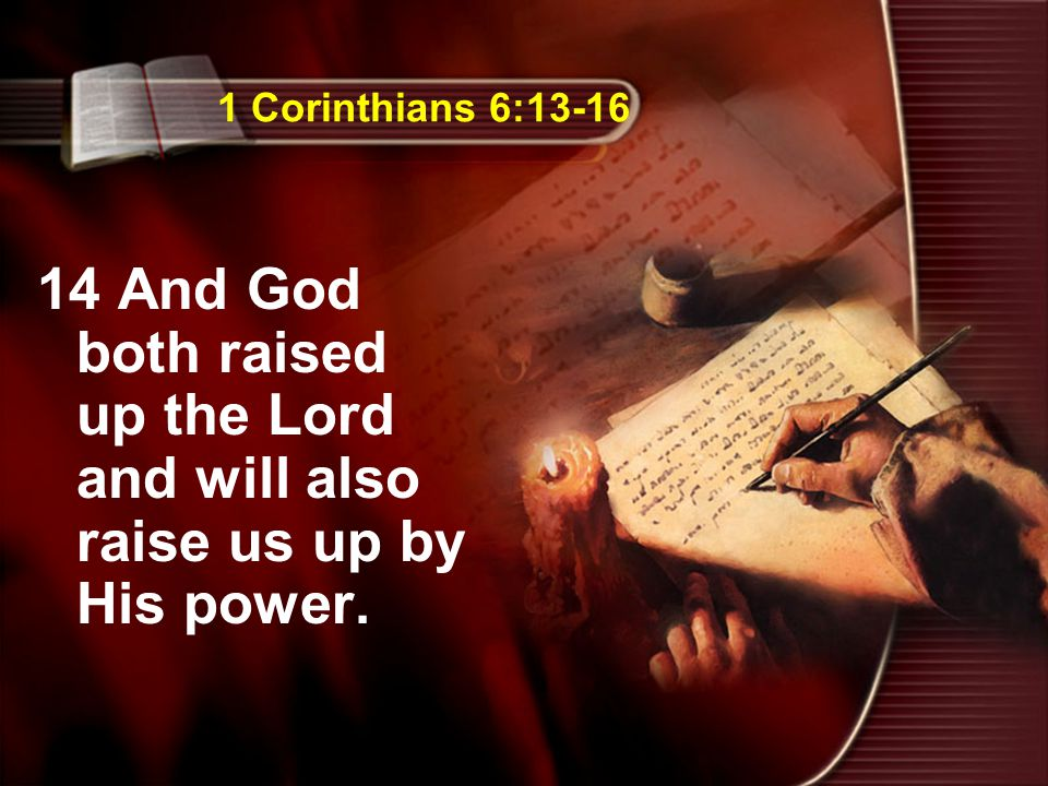 1 Corinthians 6:13-16 14 And God both raised up the Lord and will also raise us up by His power.