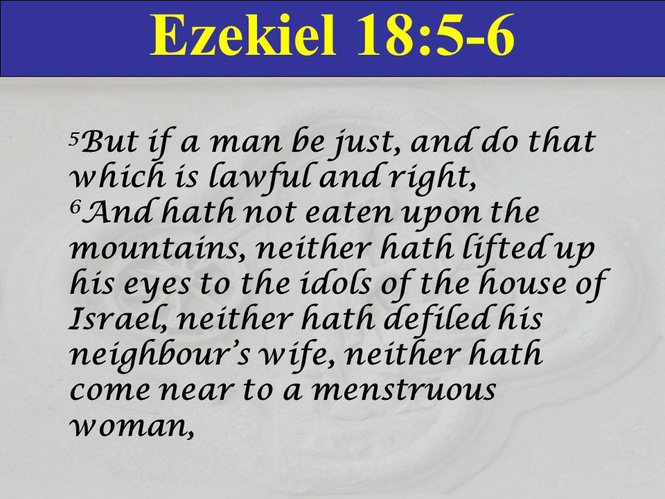 Ezekiel 18:5-6 5 But if a man be just, and do that which is lawful and right, 6 And hath not eaten upon the mountains, neither hath lifted up his eyes