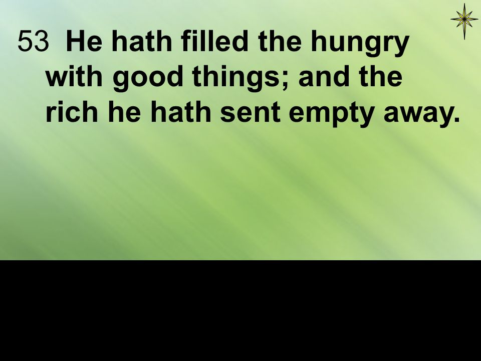 53He hath filled the hungry with good things; and the rich he hath sent empty away.