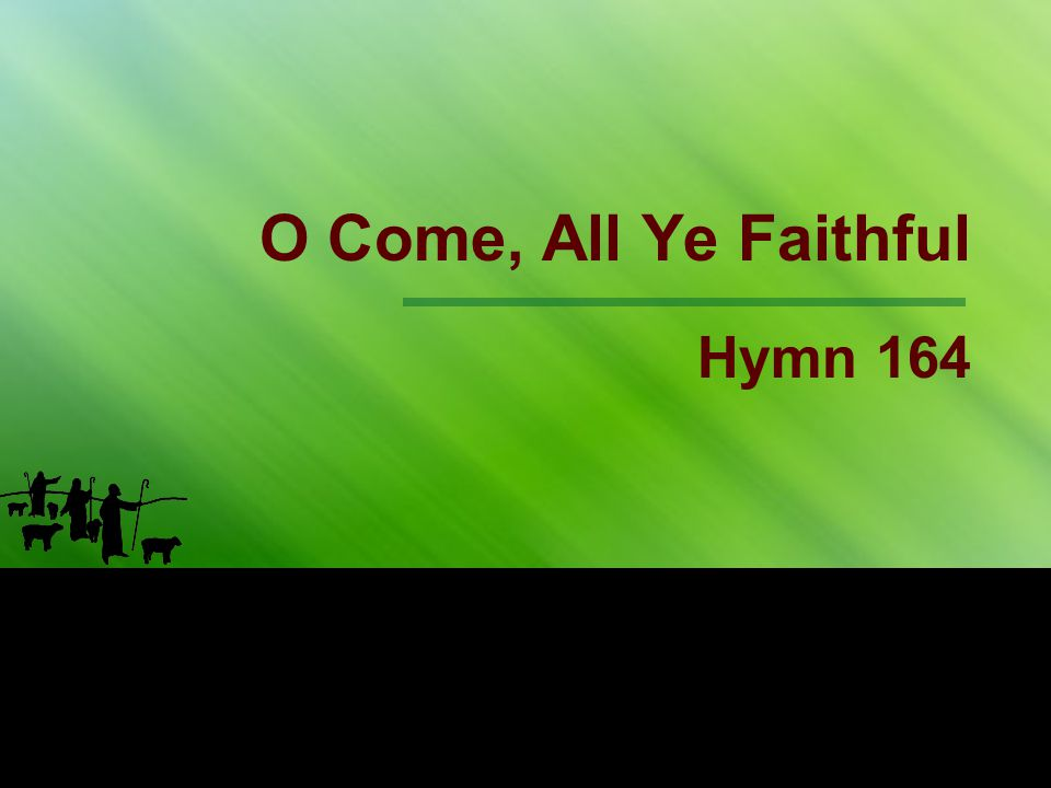 O Come, All Ye Faithful Hymn 164