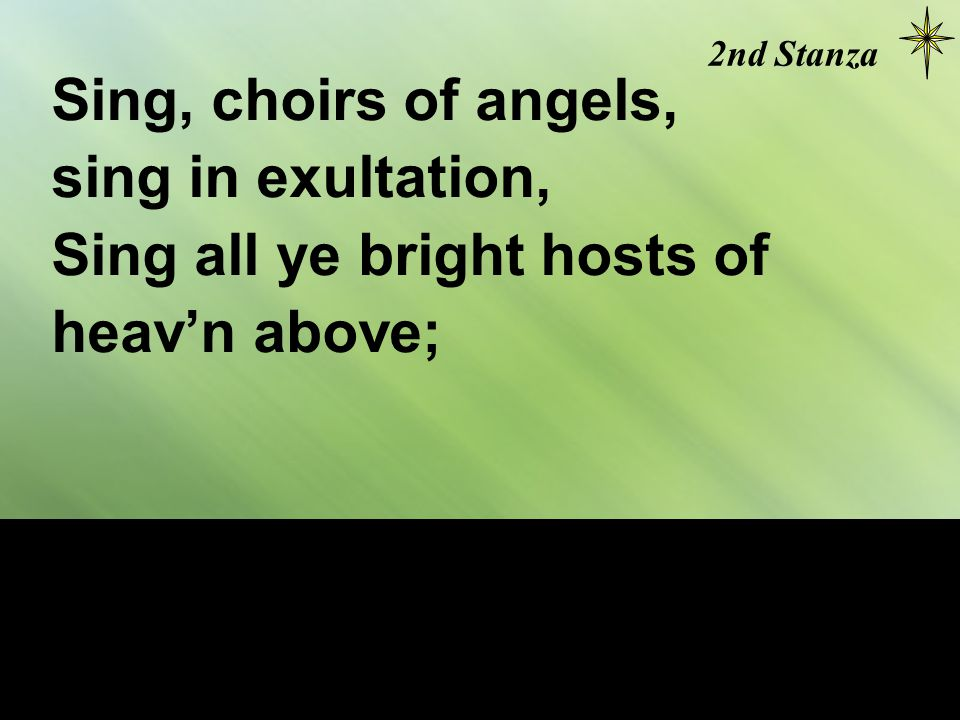 Sing, choirs of angels, sing in exultation, Sing all ye bright hosts of heav'n above; 2nd Stanza