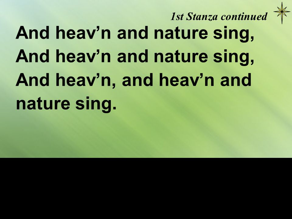 1st Stanza continued And heav'n and nature sing, And heav'n, and heav'n and nature sing.