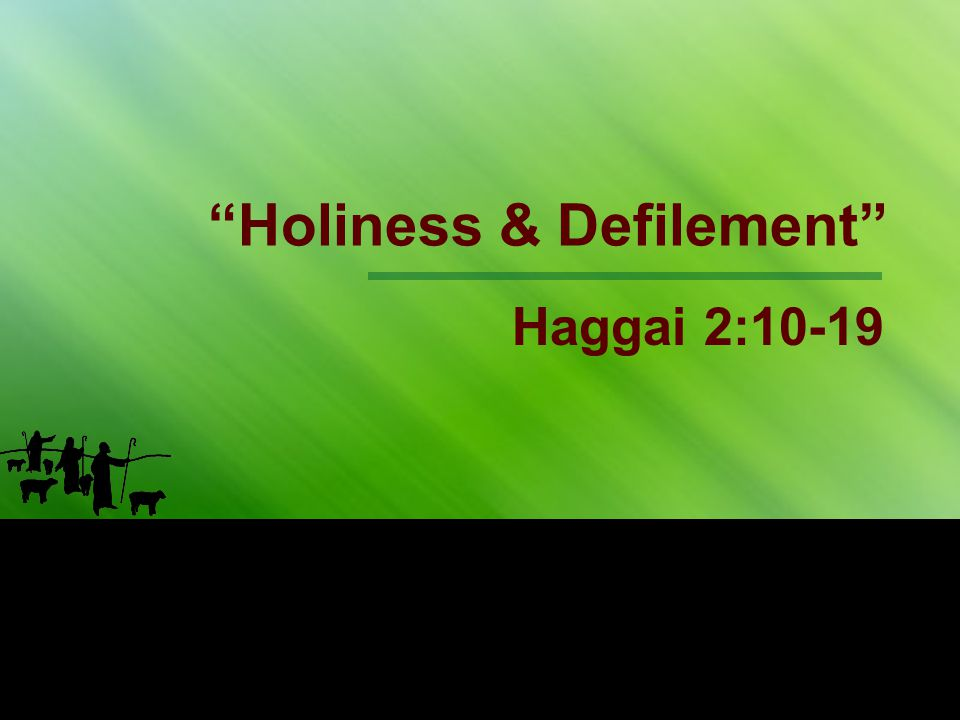 Holiness & Defilement Haggai 2:10-19
