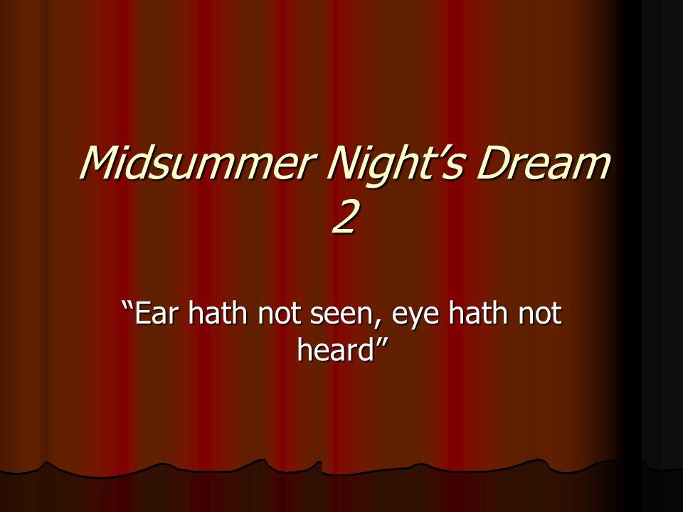 Midsummer Night's Dream 2 Ear hath not seen, eye hath not heard