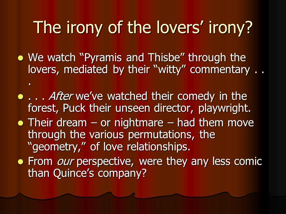 The irony of the lovers' irony.