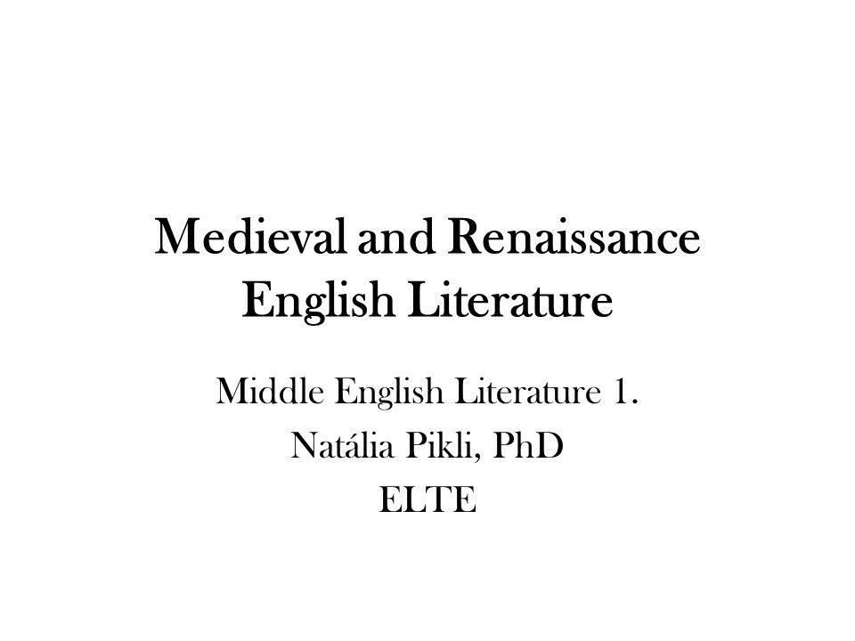 Medieval and Renaissance English Literature Middle English Literature 1. Natália Pikli, PhD ELTE