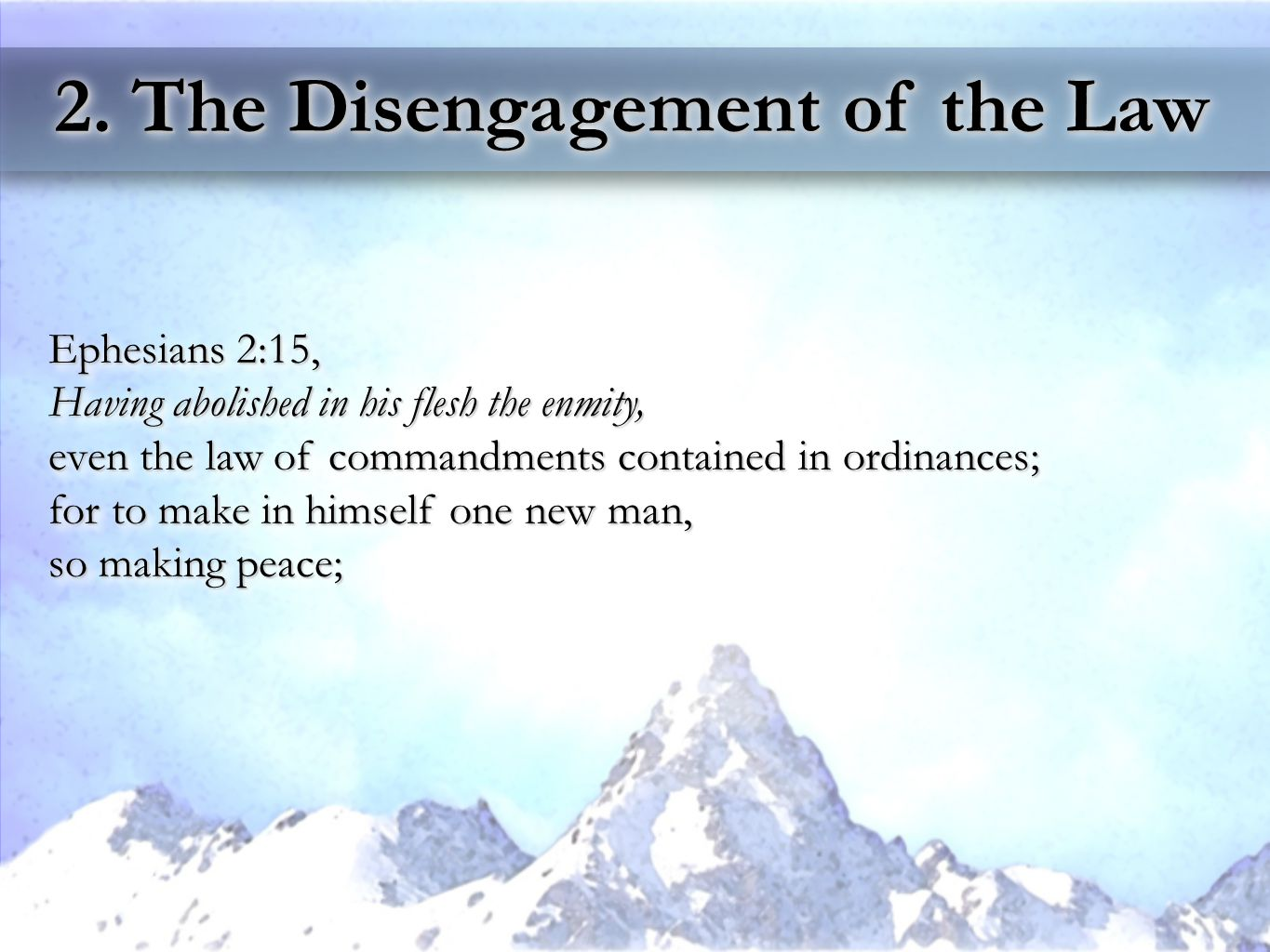 2. The Disengagement of the Law Ephesians 2:15, Having abolished in his flesh the enmity, even the law of commandments contained in ordinances; for to