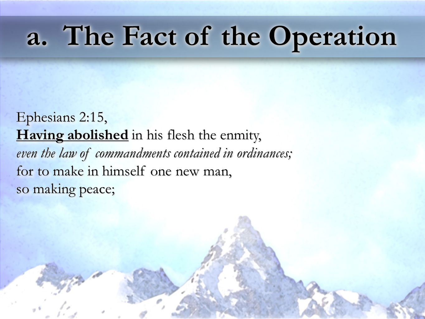 a. The Fact of the Operation Ephesians 2:15, Having abolished in his flesh the enmity, even the law of commandments contained in ordinances; for to ma