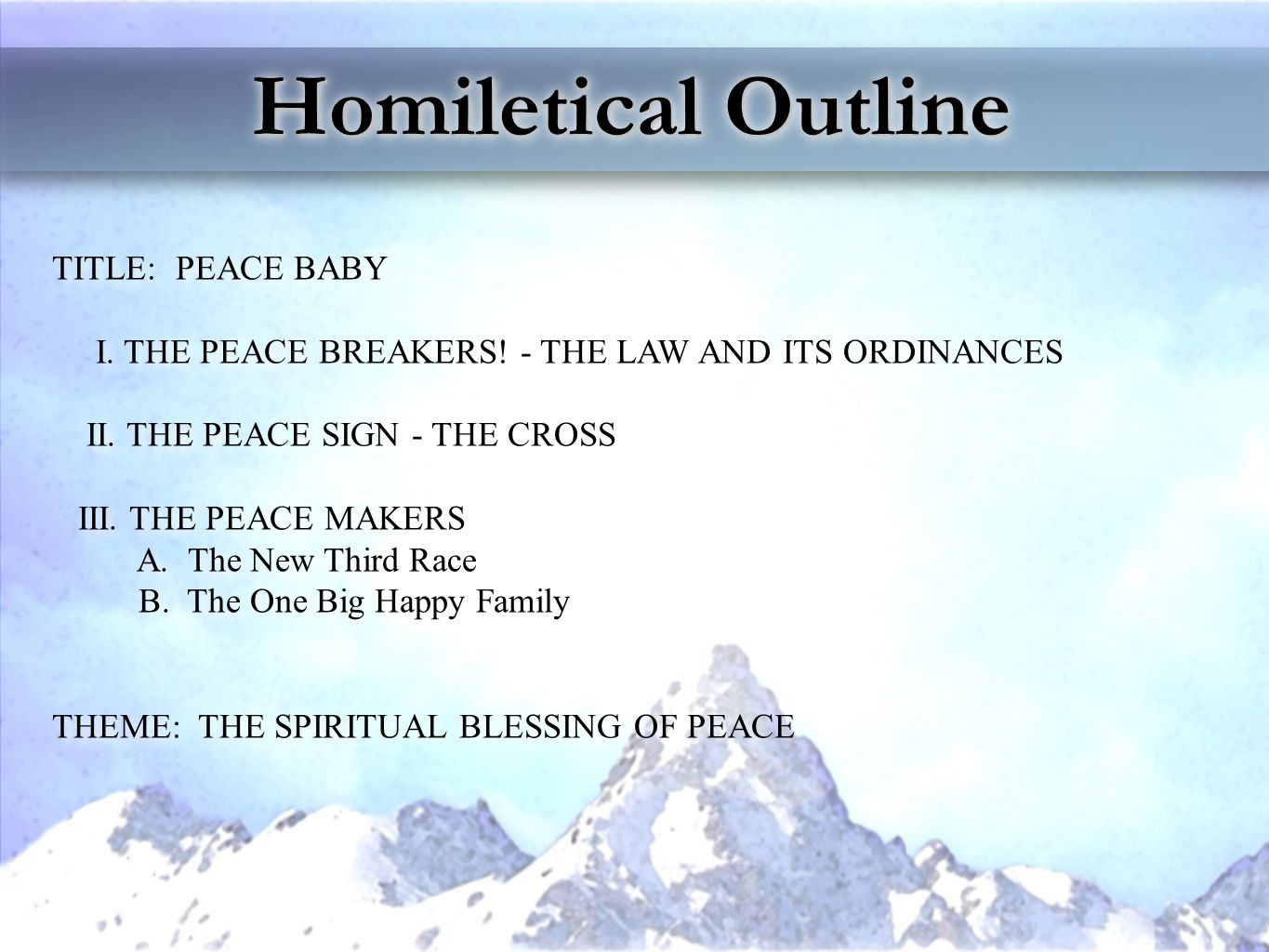Homiletical Outline TITLE: PEACE BABY I. THE PEACE BREAKERS.