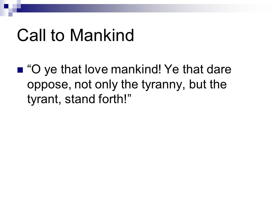 """Call to Mankind """"O ye that love mankind! Ye that dare oppose, not only the tyranny, but the tyrant, stand forth!"""""""