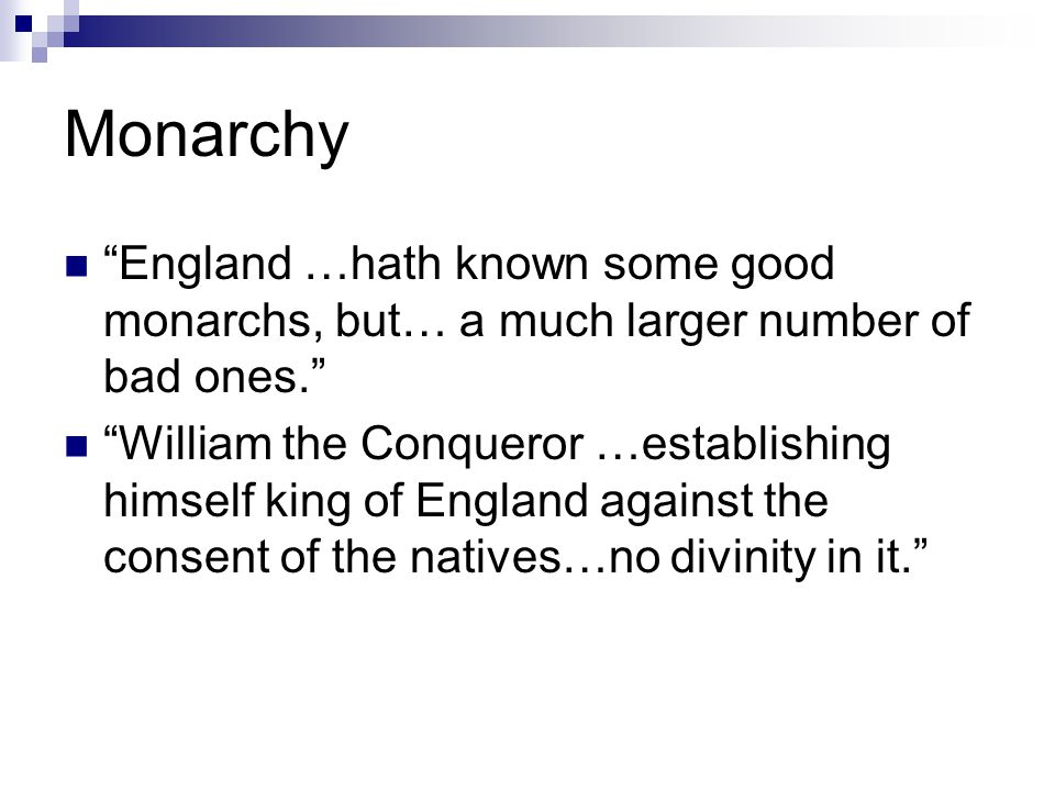 """Monarchy """"England …hath known some good monarchs, but… a much larger number of bad ones."""" """"William the Conqueror …establishing himself king of England"""