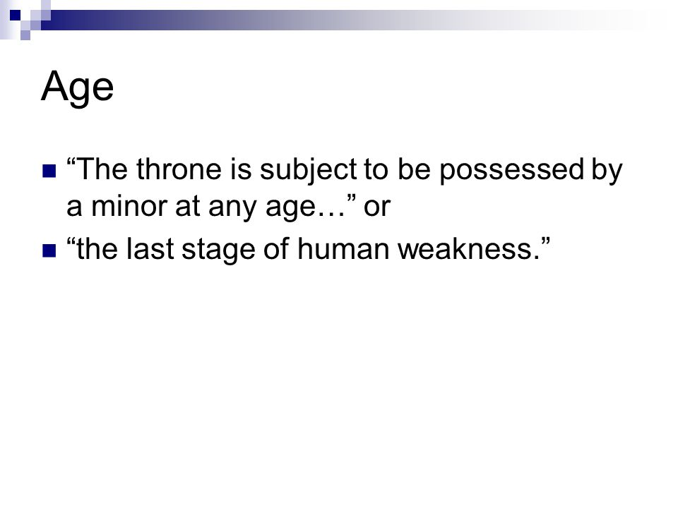 """Age """"The throne is subject to be possessed by a minor at any age…"""" or """"the last stage of human weakness."""""""