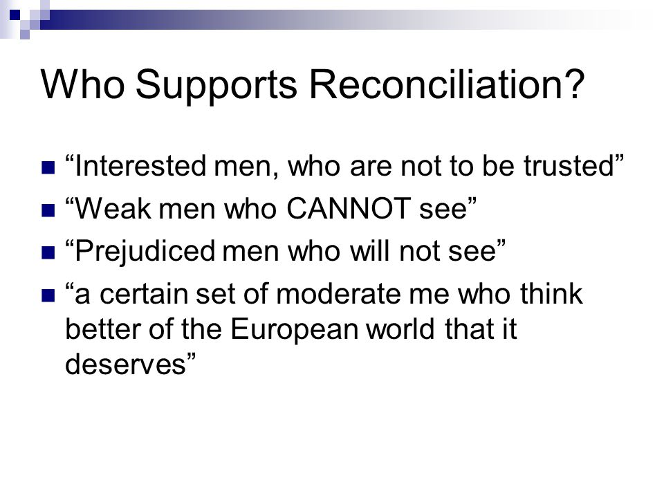 """Who Supports Reconciliation? """"Interested men, who are not to be trusted"""" """"Weak men who CANNOT see"""" """"Prejudiced men who will not see"""" """"a certain set of"""